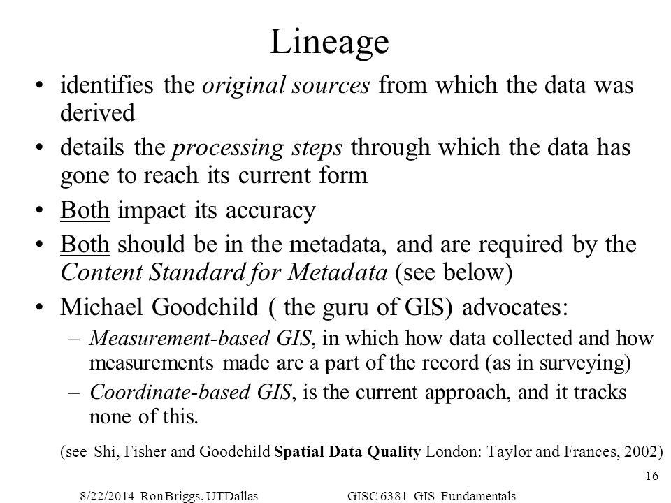 Lineage identifies the original sources from which the data was derived.