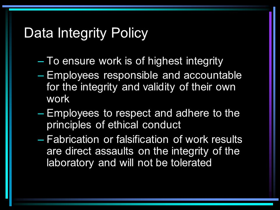 Data Integrity Policy To ensure work is of highest integrity