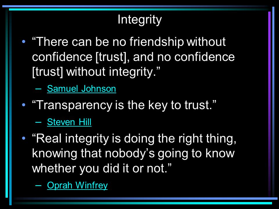 Transparency is the key to trust.