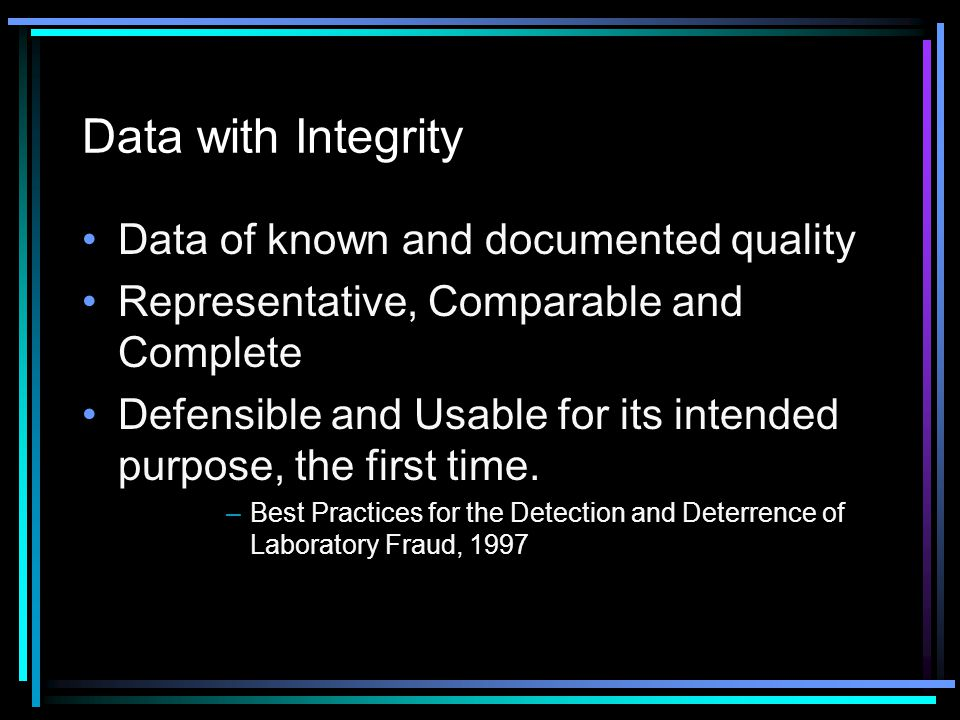 Data with Integrity Data of known and documented quality