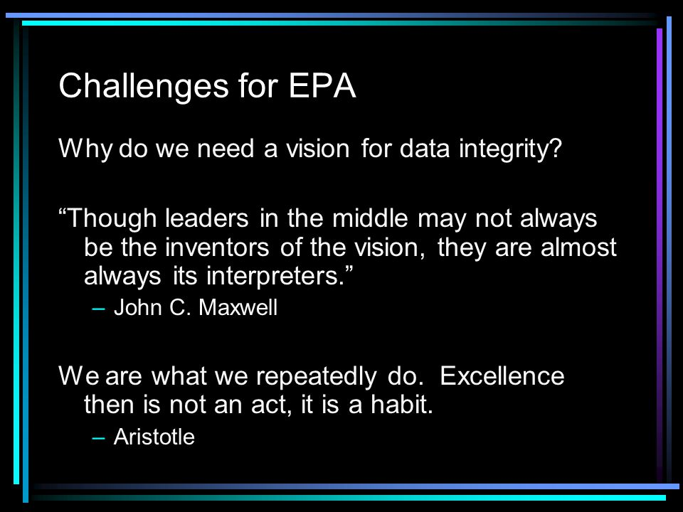 Challenges for EPA Why do we need a vision for data integrity