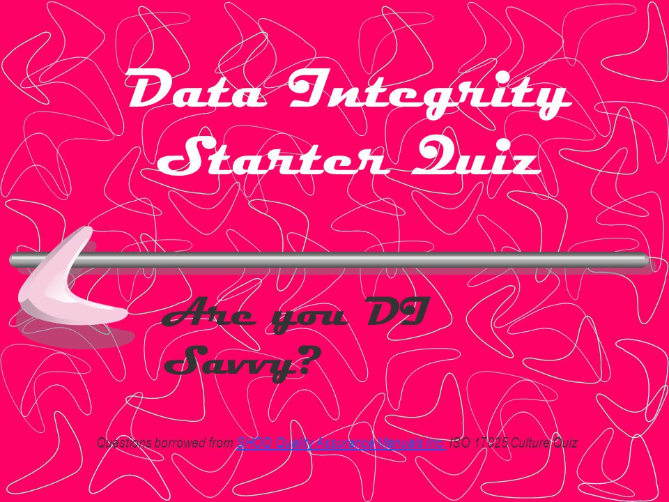 Data Integrity Starter Quiz