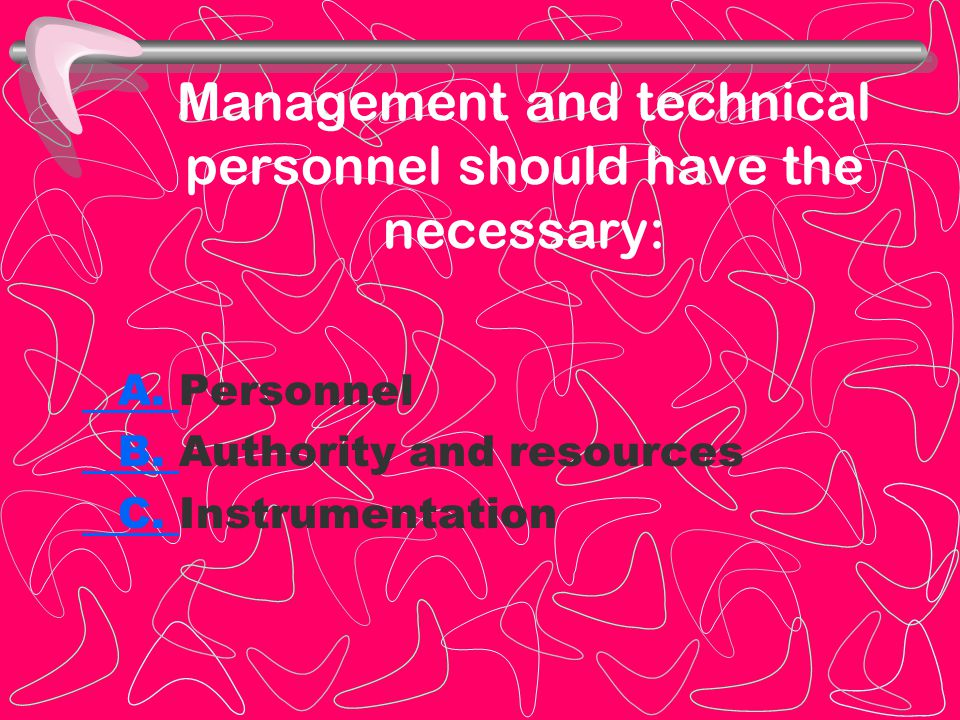 Management and technical personnel should have the necessary: