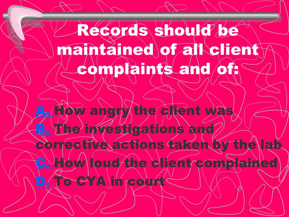 Records should be maintained of all client complaints and of: