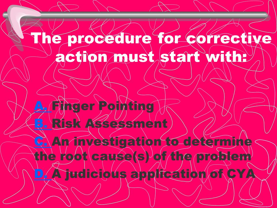 The procedure for corrective action must start with: