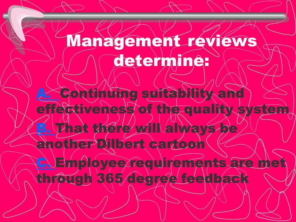 Management reviews determine: