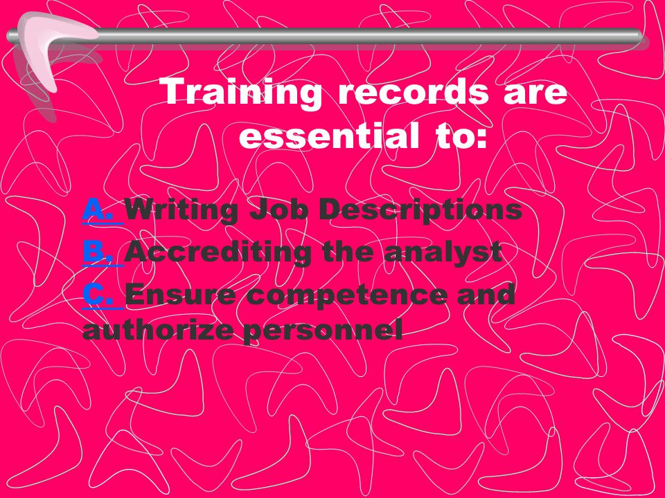 Training records are essential to: