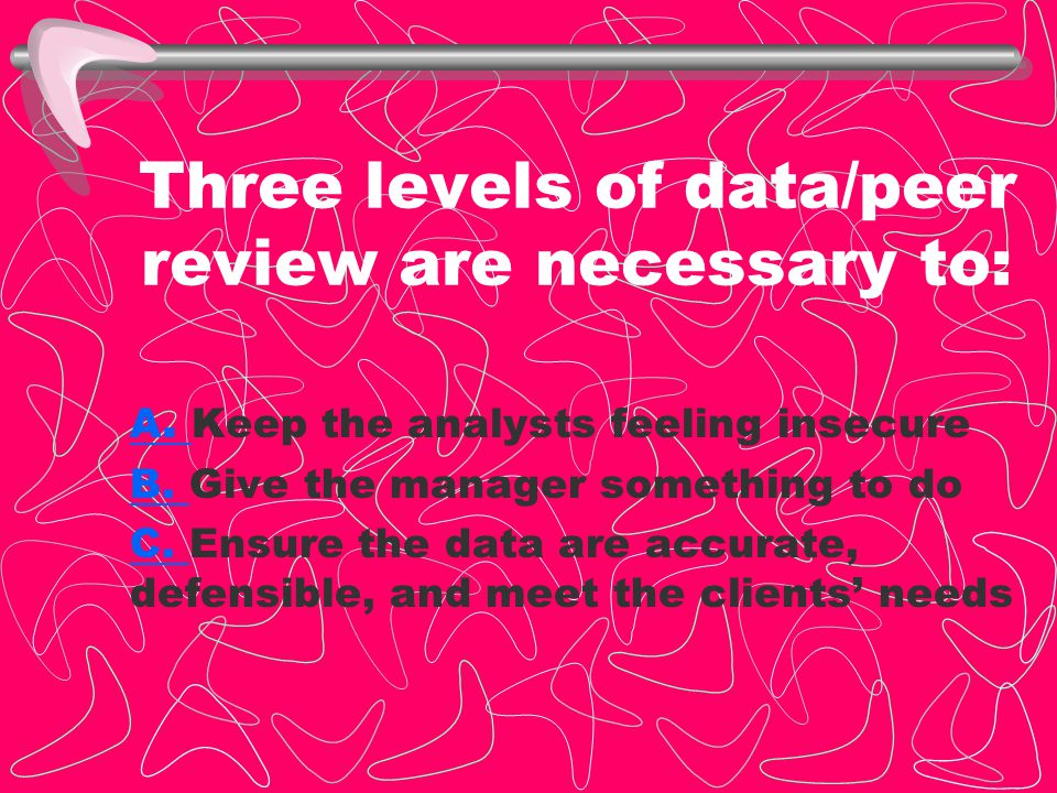 Three levels of data/peer review are necessary to: