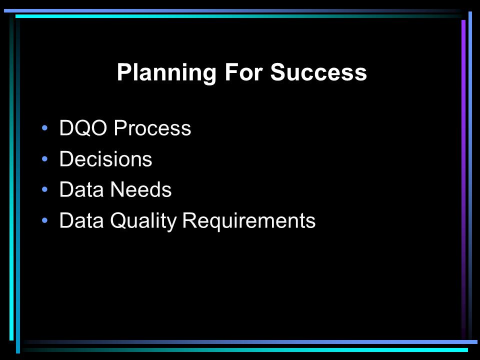 Planning For Success DQO Process Decisions Data Needs