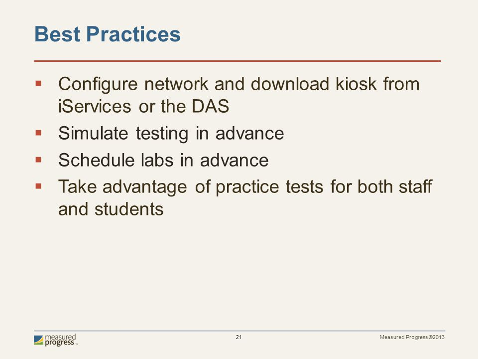 Best Practices Configure network and download kiosk from iServices or the DAS. Simulate testing in advance.