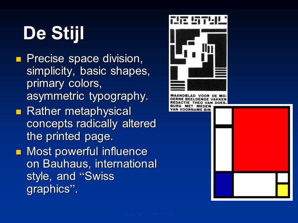De Stijl Precise space division, simplicity, basic shapes, primary colors, asymmetric typography.
