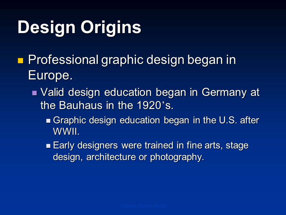 Design Origins Professional graphic design began in Europe.