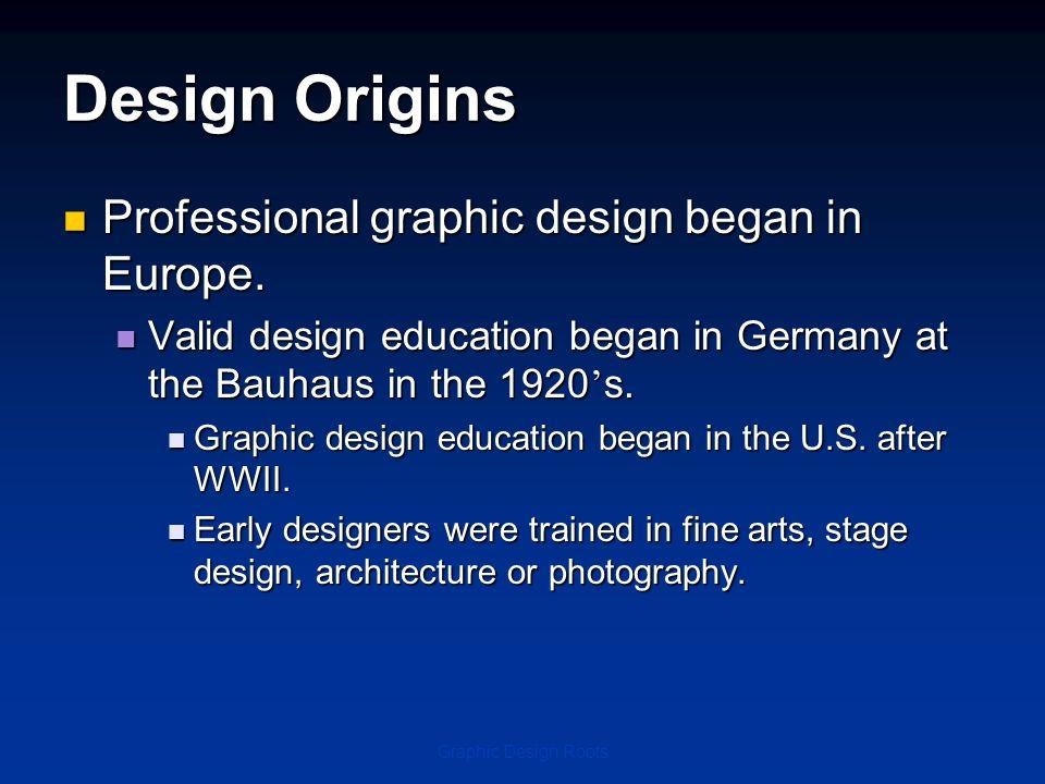 Design Origins Professional graphic design began in Europe.