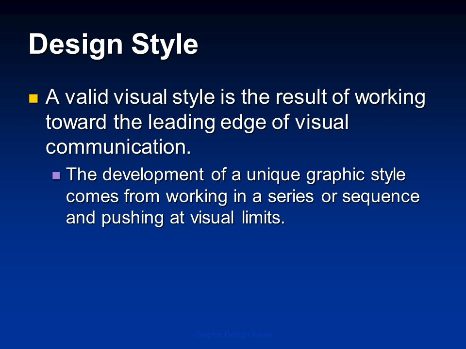 Design StyleA valid visual style is the result of working toward the leading edge of visual communication.