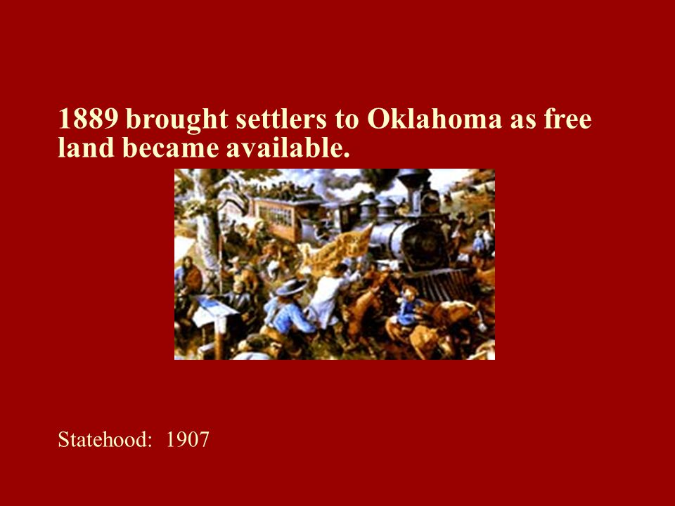 1889 brought settlers to Oklahoma as free land became available.