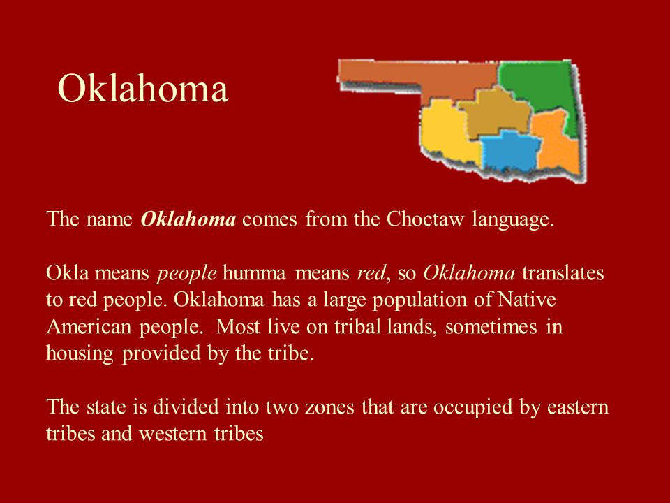 Oklahoma The name Oklahoma comes from the Choctaw language.
