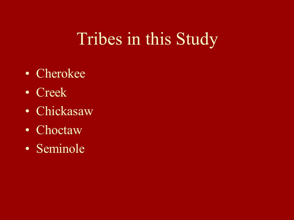 Tribes in this Study Cherokee Creek Chickasaw Choctaw Seminole