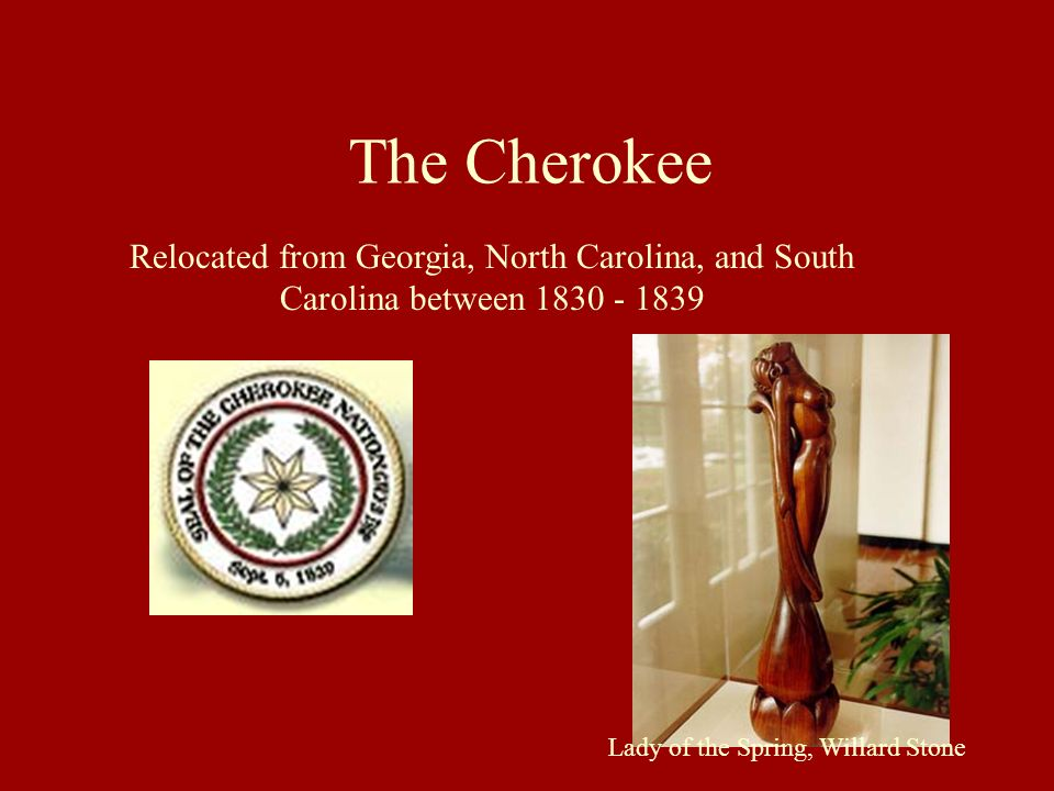 The Cherokee Relocated from Georgia, North Carolina, and South Carolina between 1830 - 1839.