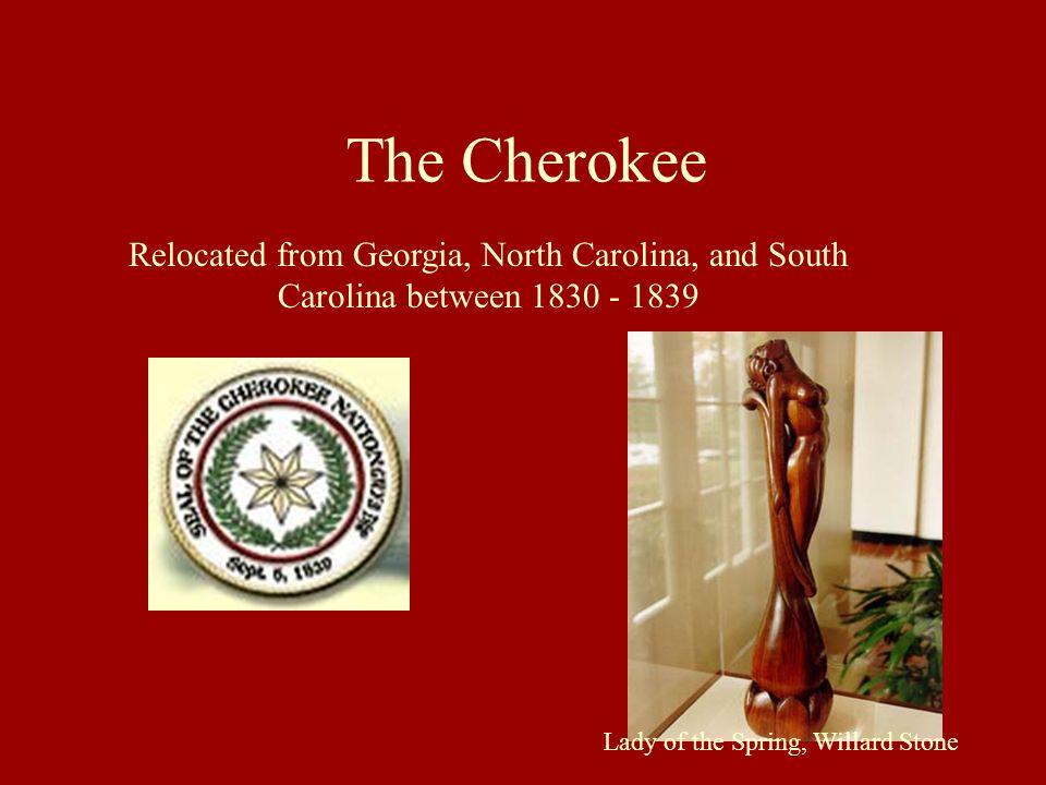 The CherokeeRelocated from Georgia, North Carolina, and South Carolina between 1830 - 1839.