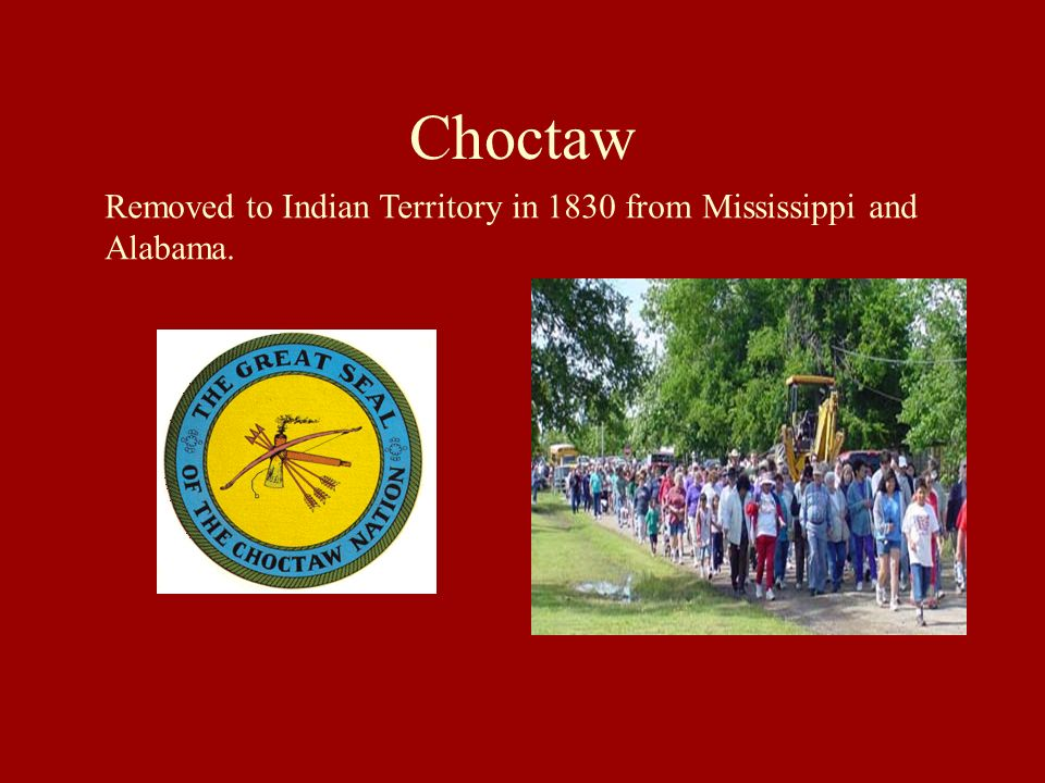 Choctaw Removed to Indian Territory in 1830 from Mississippi and