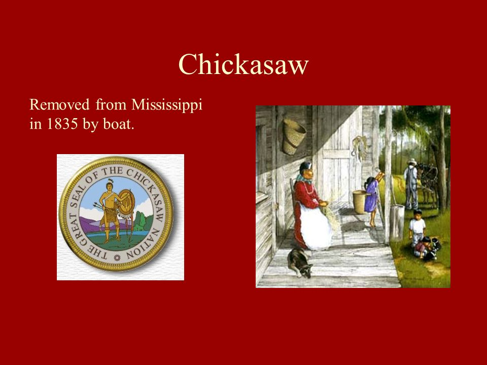 Chickasaw Removed from Mississippi in 1835 by boat.