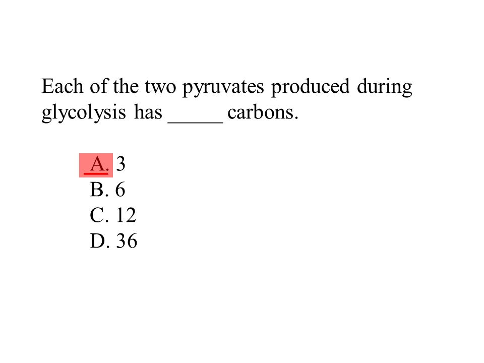 Each of the two pyruvates produced during glycolysis has _____ carbons