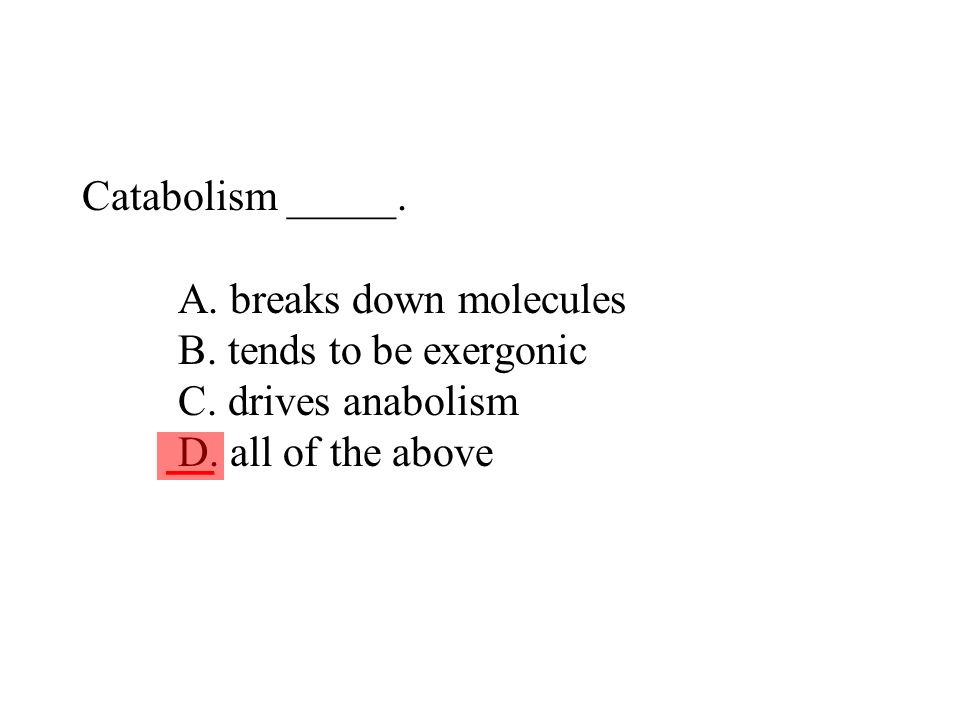 Catabolism _____. A. breaks down molecules B. tends to be exergonic C