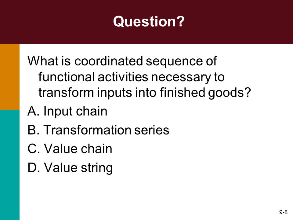 Question What is coordinated sequence of functional activities necessary to transform inputs into finished goods
