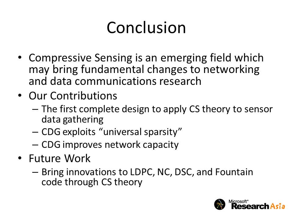 Conclusion Compressive Sensing is an emerging field which may bring fundamental changes to networking and data communications research.