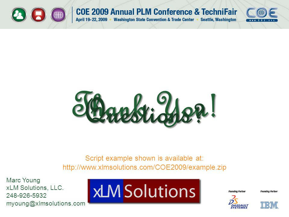 Thank You! Questions Script example shown is available at: http://www.xlmsolutions.com/COE2009/example.zip.