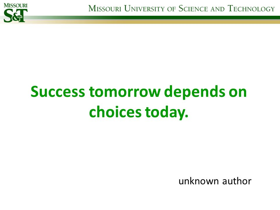 Success tomorrow depends on choices today.