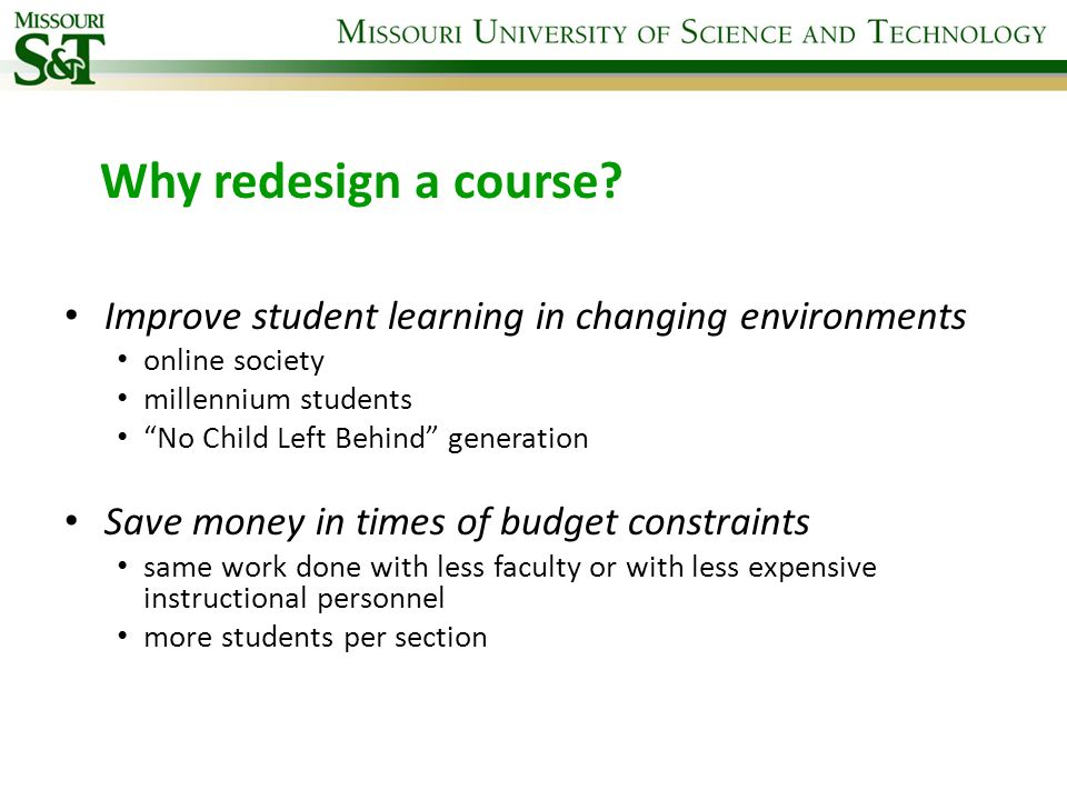 Why redesign a course Improve student learning in changing environments. online society. millennium students.