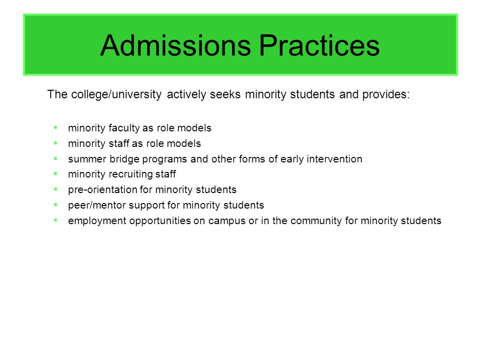 Admissions Practices The college/university actively seeks minority students and provides: minority faculty as role models.