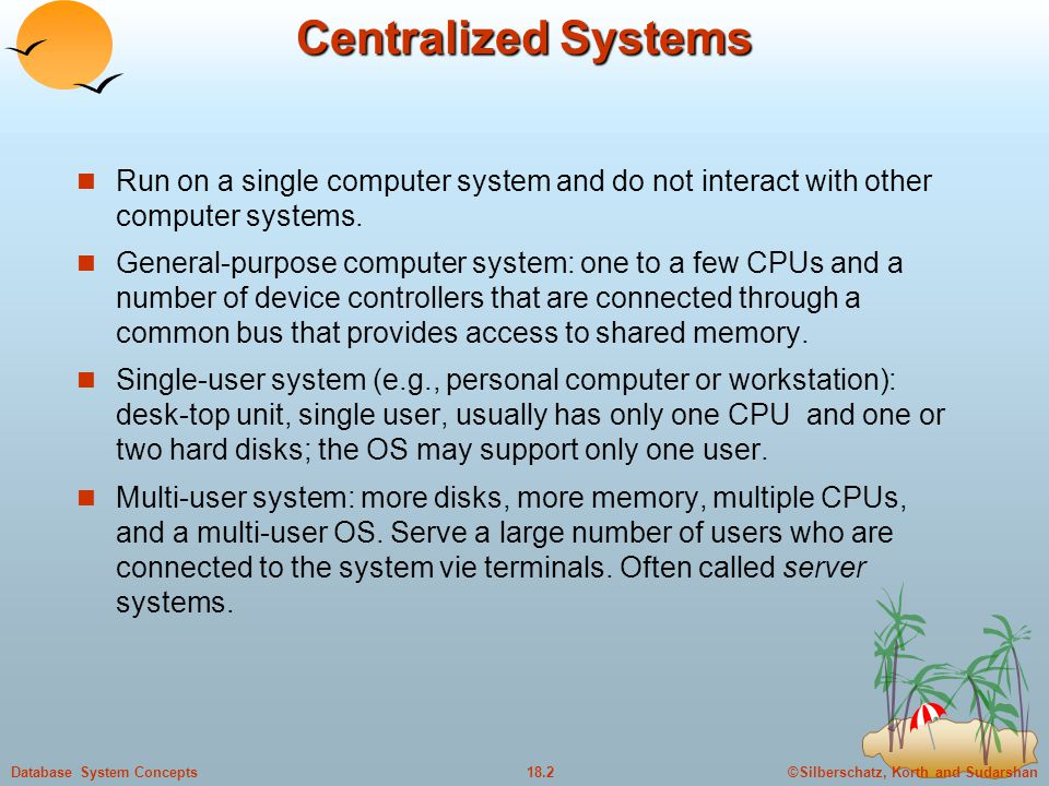 Centralized Systems Run on a single computer system and do not interact with other computer systems.