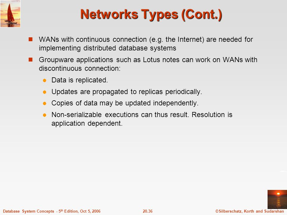 Networks Types (Cont.) WANs with continuous connection (e.g. the Internet) are needed for implementing distributed database systems.