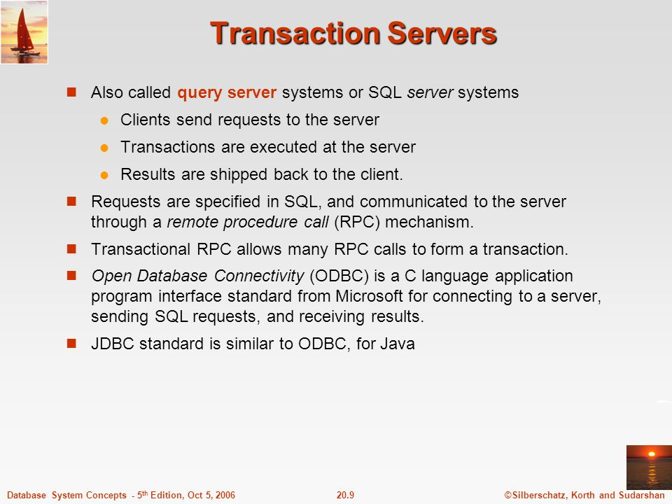 Transaction Servers Also called query server systems or SQL server systems. Clients send requests to the server.
