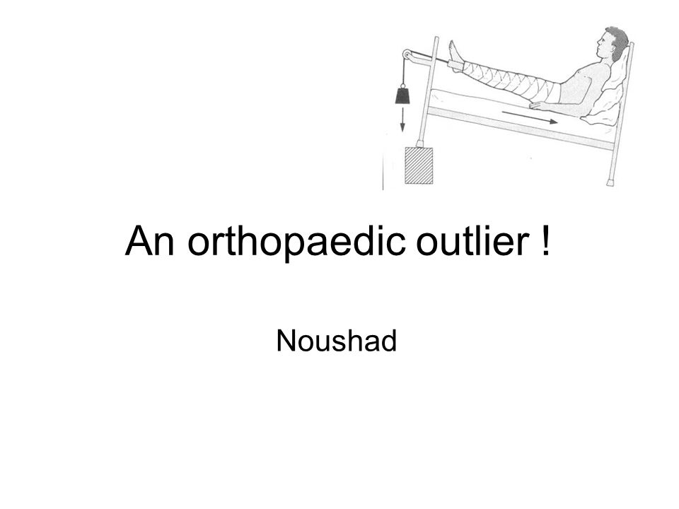 An orthopaedic outlier !
