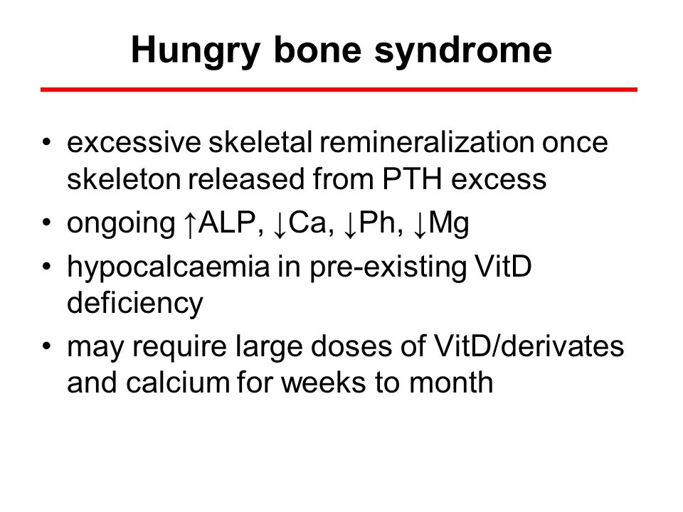 Hungry bone syndrome excessive skeletal remineralization once skeleton released from PTH excess. ongoing ↑ALP, ↓Ca, ↓Ph, ↓Mg.