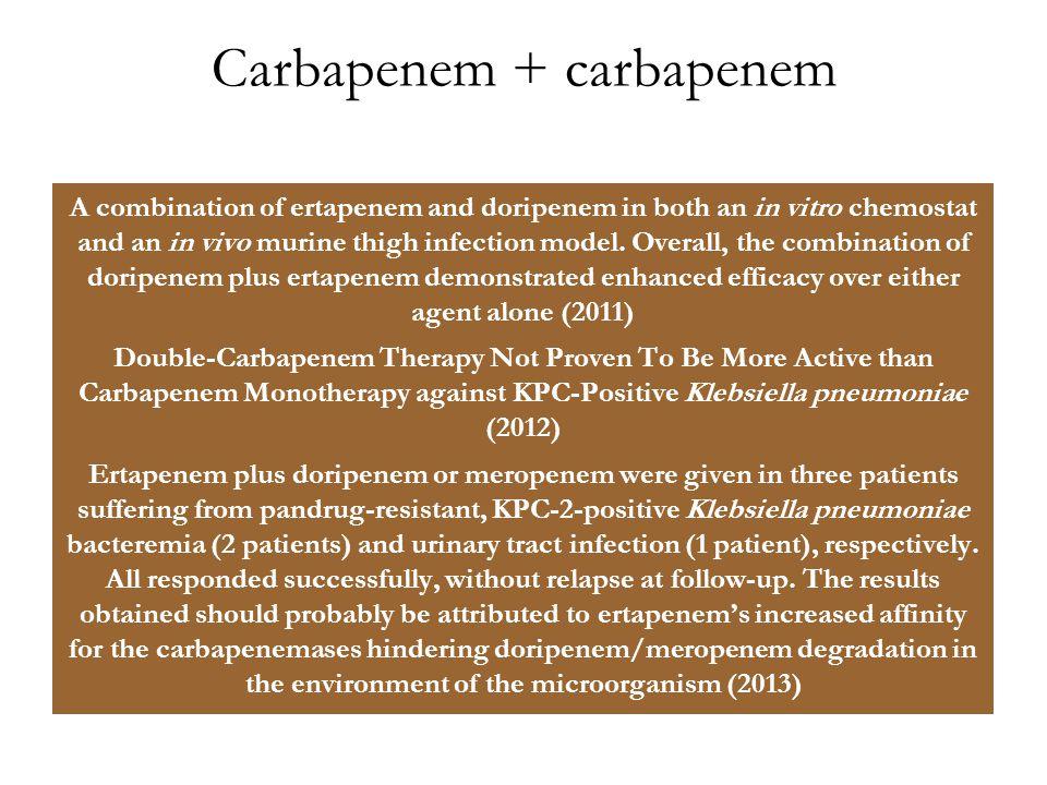 Carbapenem + carbapenem