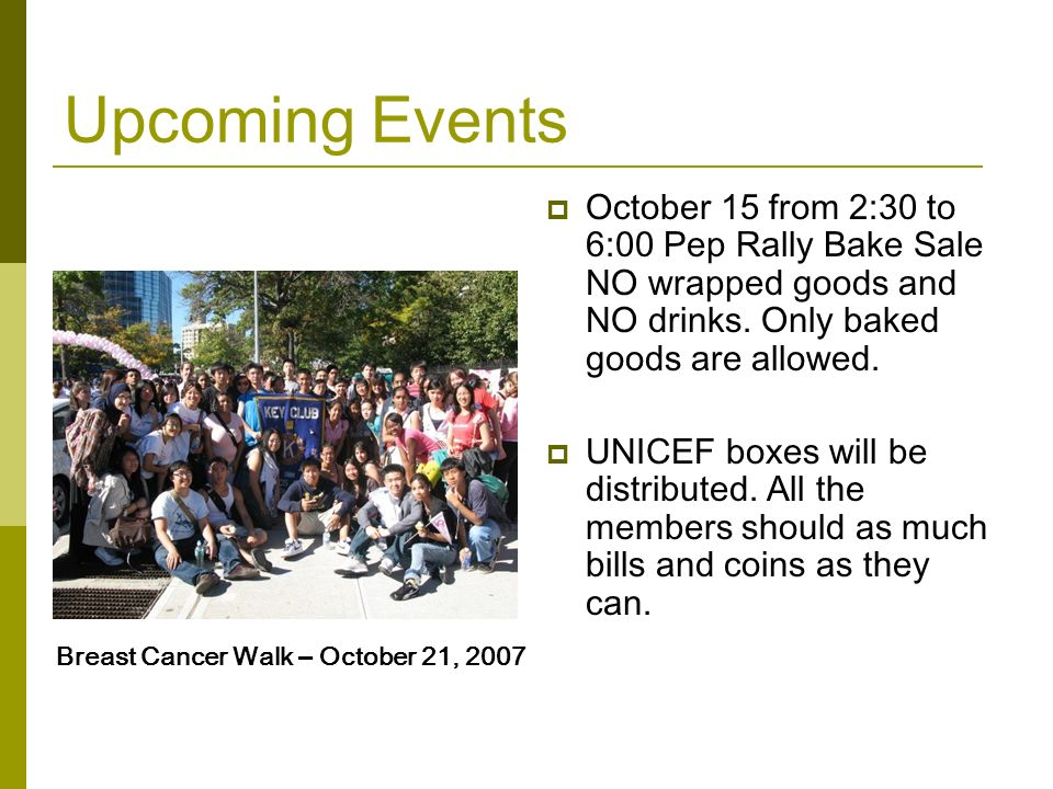 Upcoming Events October 15 from 2:30 to 6:00 Pep Rally Bake Sale NO wrapped goods and NO drinks. Only baked goods are allowed.