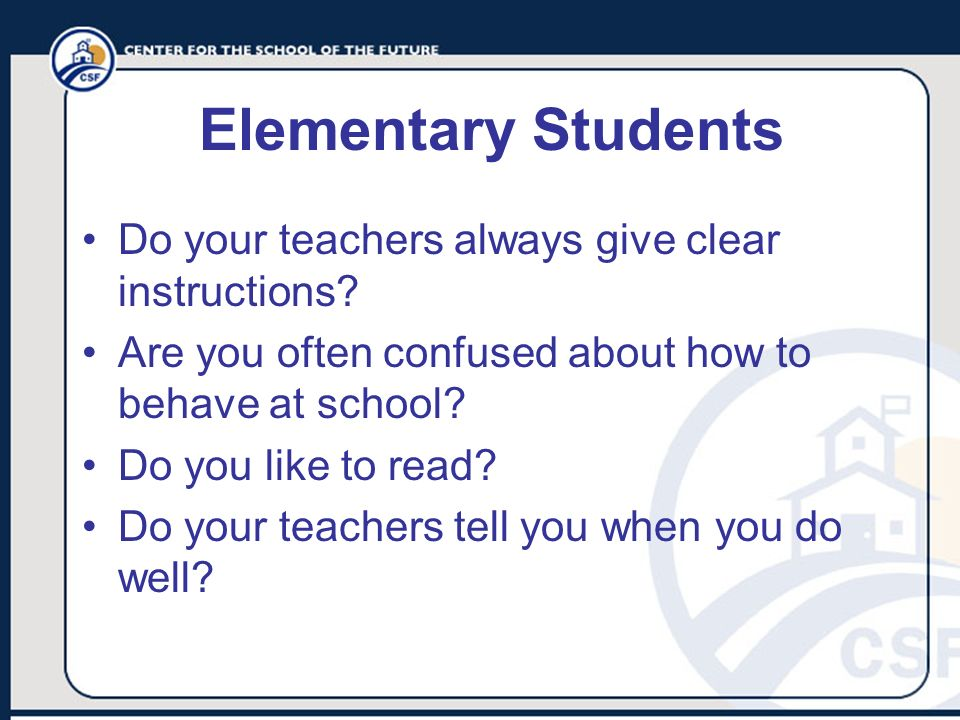 Elementary Students Do your teachers always give clear instructions