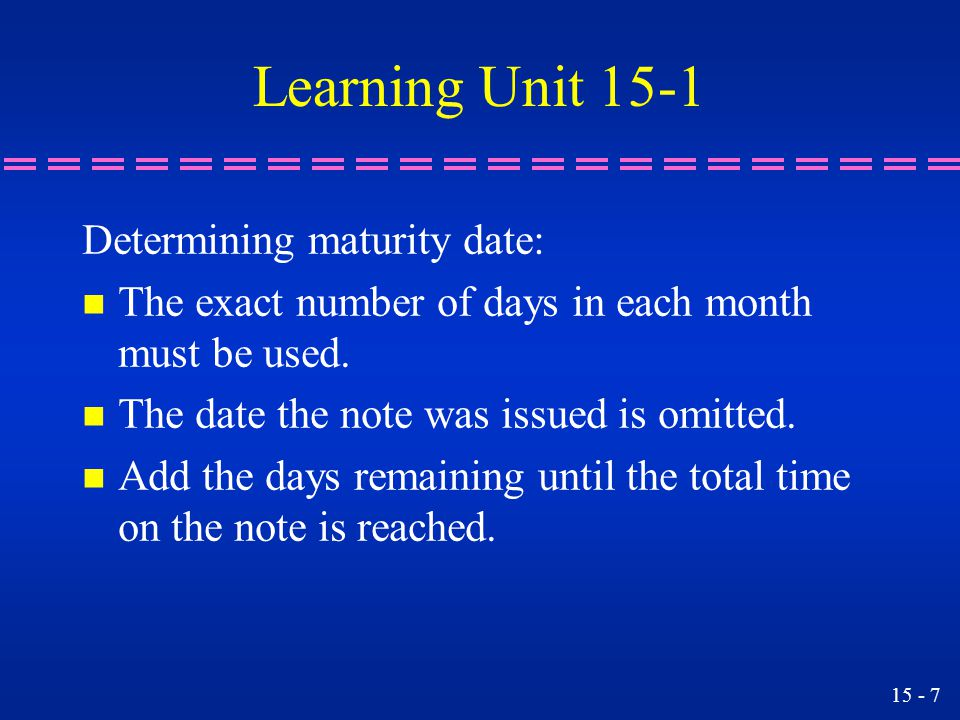 Learning Unit 15-1 Determining maturity date: