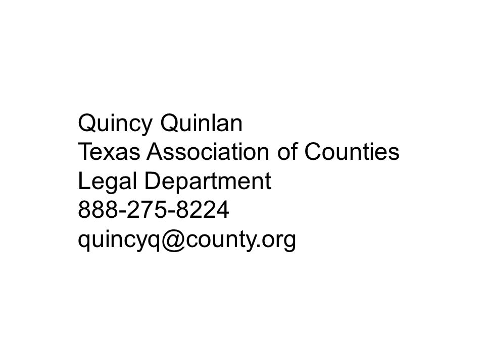 Quincy Quinlan Texas Association of Counties Legal Department 888-275-8224 quincyq@county.org