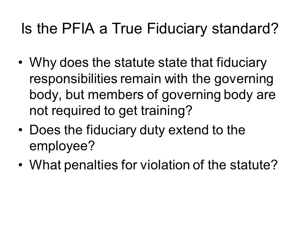 Is the PFIA a True Fiduciary standard