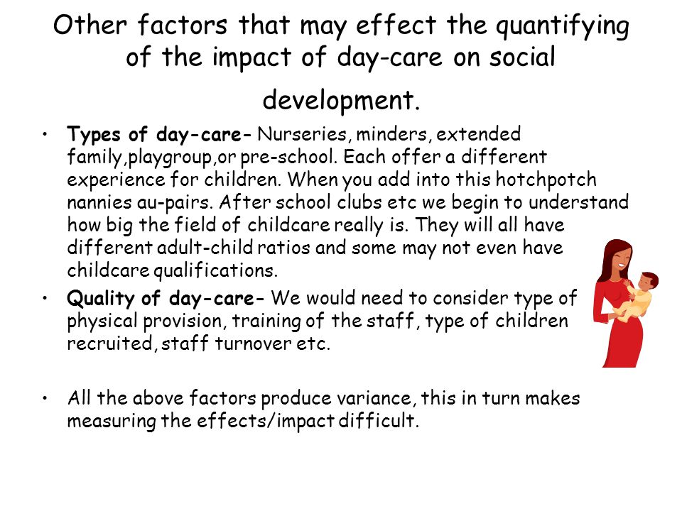 Other factors that may effect the quantifying of the impact of day-care on social development.