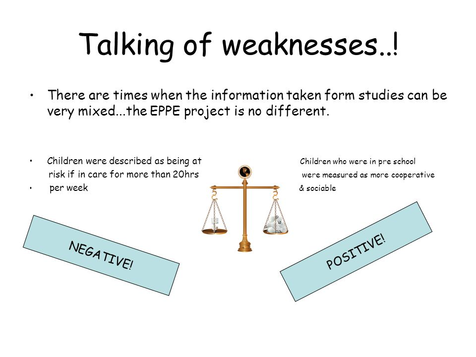 Talking of weaknesses..! There are times when the information taken form studies can be very mixed...the EPPE project is no different.