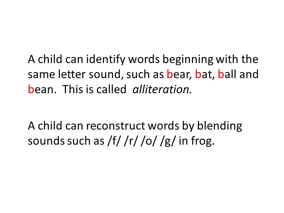 A child can identify words beginning with the same letter sound, such as bear, bat, ball and bean.