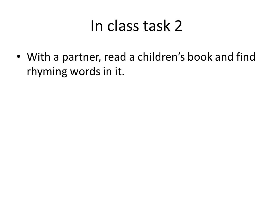 In class task 2 With a partner, read a children's book and find rhyming words in it.
