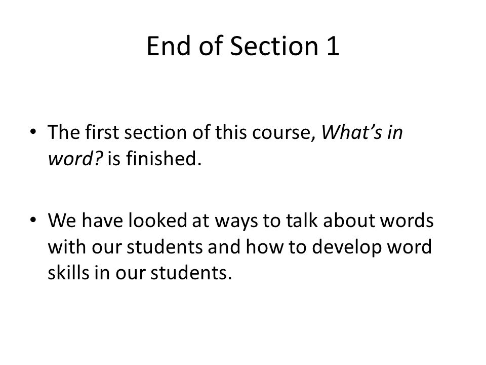End of Section 1 The first section of this course, What's in word is finished.