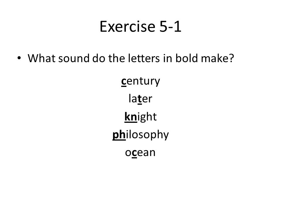 Exercise 5-1 What sound do the letters in bold make century later